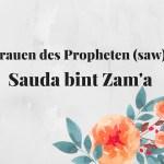 Frauen des Propheten (saw)- Sauda bint Zama