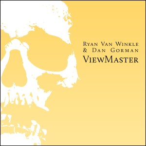 ViewMaster by Dan Gorman and Ryan Van Winkle