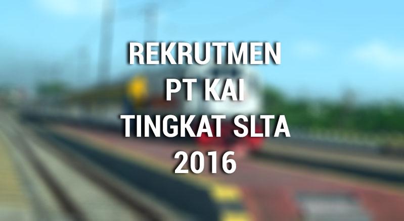 Cara Mendaftar Rekrutmen PT KAI Tingkat SLTA Tahun 2016