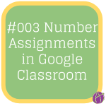 Google Classroom: Numbering Assignments
