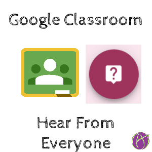Google Classroom hear from everyone