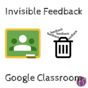 Google Classroom: Invisible Feedback