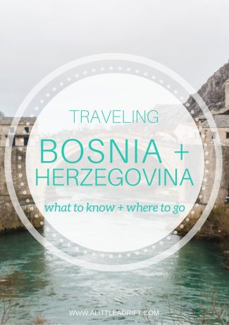 Traveling Bosnia & Herzegovina: What to Know and Where to Go