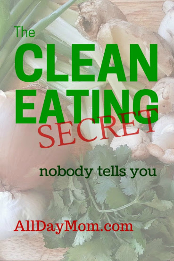 The Clean Eating Secret Nobody Tells You at AllDayMom.com