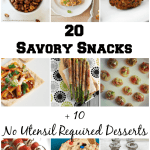 20 Savory Snacks + 10 No Utensil Required Desserts