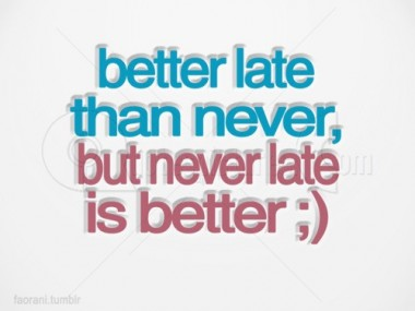 better-late-never