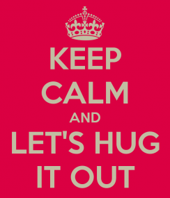 keep-calm-and-let-s-hug-it-out