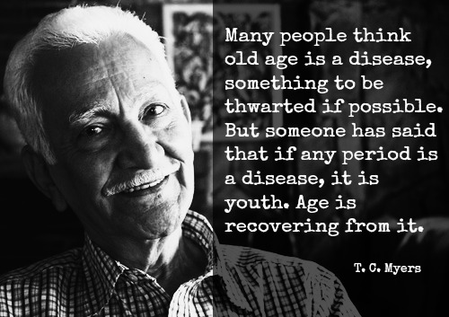 Old age is not a disease.