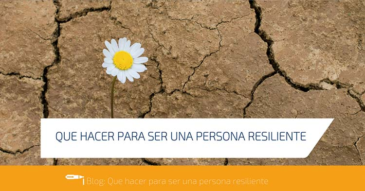Qué Hacer Para Ser Una Persona Resiliente