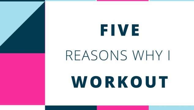 Reasons Why I Workout
