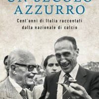 Un secolo azzurro, libro di Alfio Caruso su 100 anni di Nazionale
