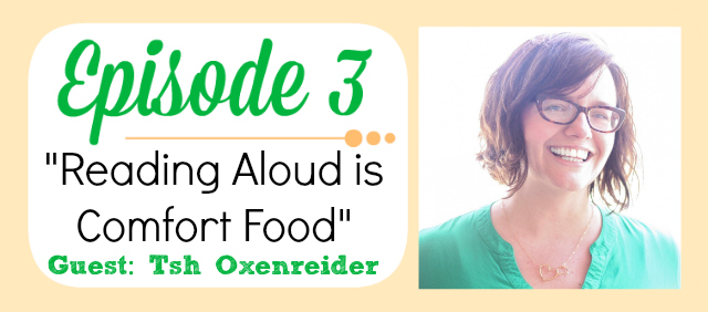 Read-Aloud Revival Episode #3 with Tsh Oxenreider