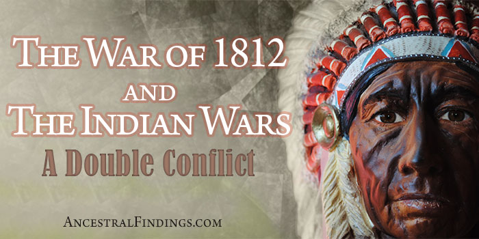 The War of 1812 and the Indian Wars: A Double Conflict