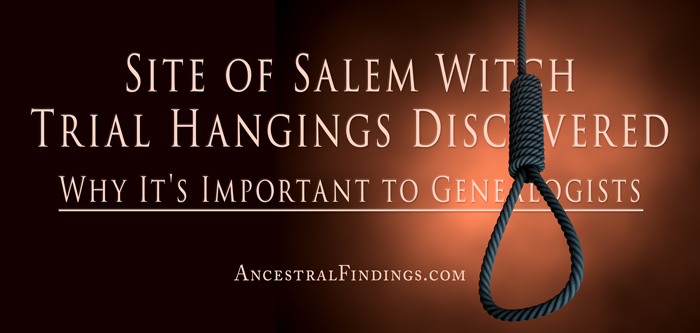 Site of Salem Witch Trial Hangings Discovered: Why It's Important to Genealogists