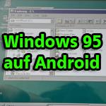 Trick: Windows 95 am Smartphone oder Tablet starten!