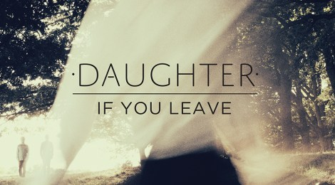 Daughter - If You Leave (ביקורת אלבום)