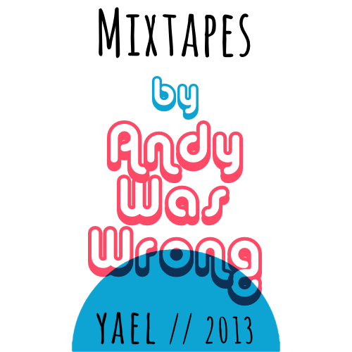 Andy Was Wrong Mixtapes Yael Small
