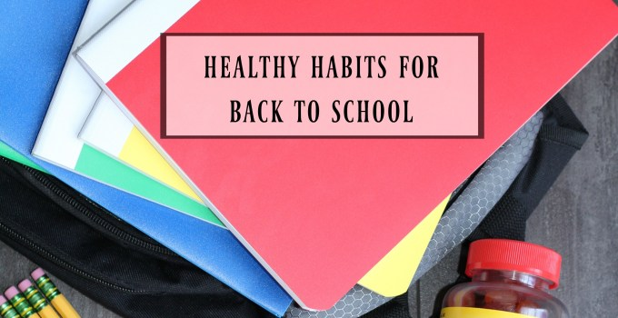 Healthy Habits to Practice for Back to School