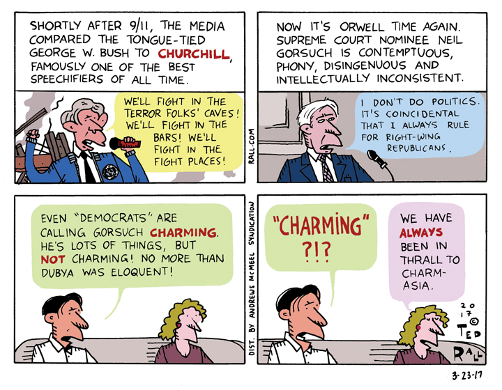 Ted Rall: If Neil Gorsuch Is Charming, Then Dubya Was Eloquent [cartoon]