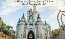 4 Ways to Spend LOTS of $$$ at Walt Disney World