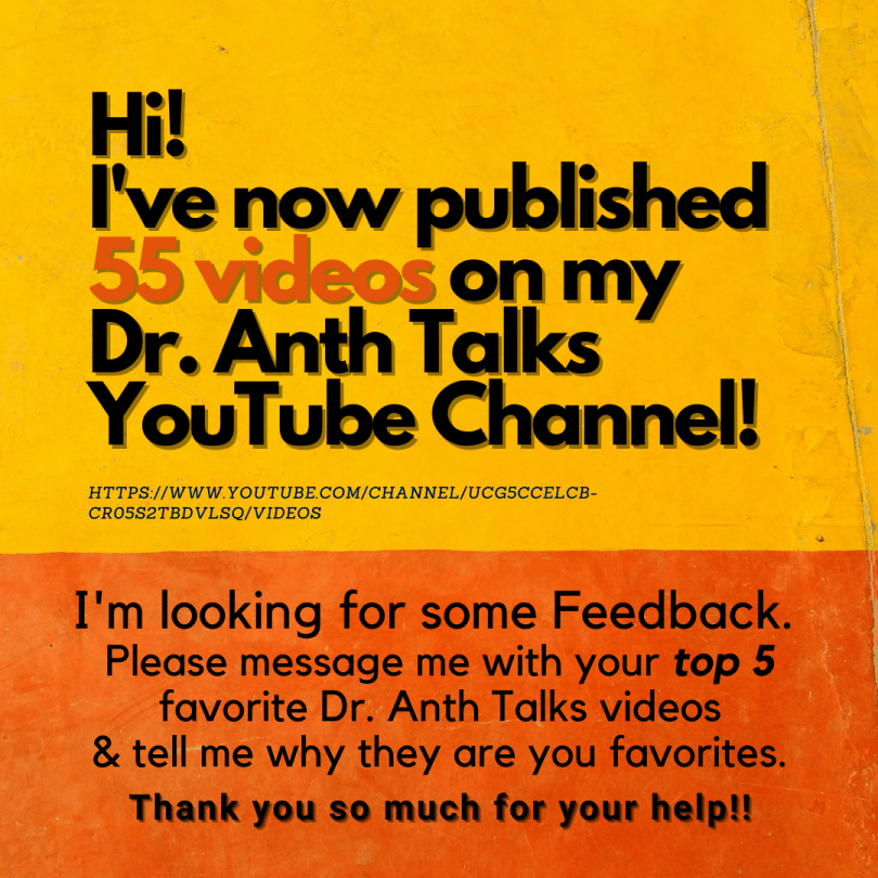 Hi! I've now published 55 videos on my Dr. Anth Talks YouTube Channel!
