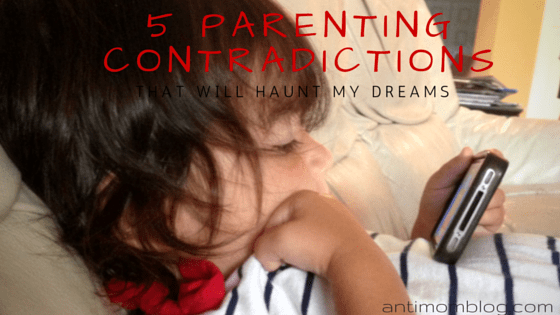 5 Parenting Contradictions That Haunt My Dreams