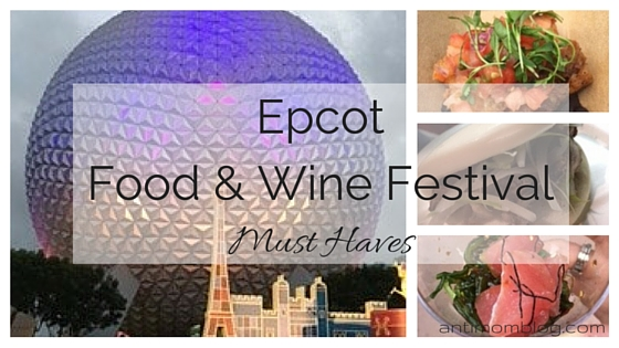 Epcot Food and Wine Festival Must Have Foods