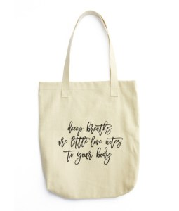 Deep Breaths Are Little Love Notes To Your Body Tote Bags