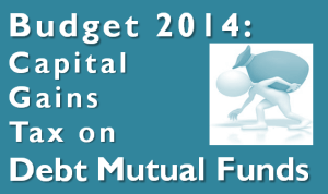 Budget 2014: Capital Gains Tax on Debt Mutual Funds