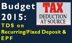 Budget 2015 - TDS on FD, RD and EPF