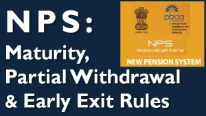 NPS: Maturity, Partial Withdrawal and Early Exit Rules