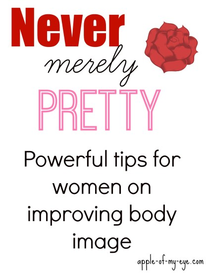 Never Merely Pretty. An empowering post that ALL women, young and old, should read.
