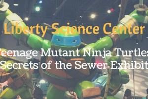 Liberty Science Center- Teenage Mutant Ninja Turtle Exhibit