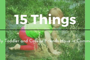15 Things My College Friends and My Toddler Have in Common