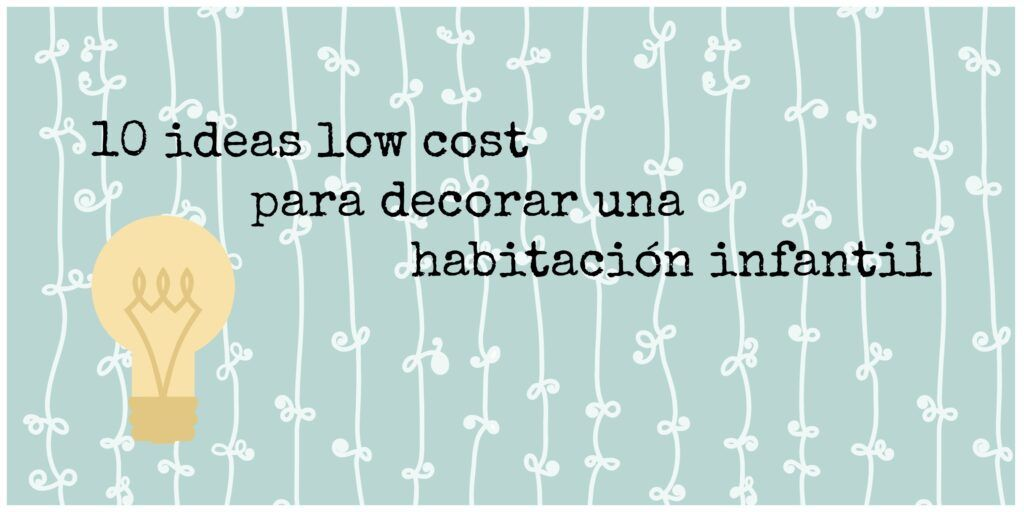10 ideas low cost para decorar una habitación infantil