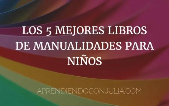 LOS 5 MEJORES LIBROS DE MANUALIDADES PARA NIÑOS