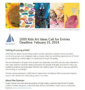 1000 Kids Art Ideas Submission Guidelines -- Quarry Books is calling for children's art ideas from parents, educators, and kids to be published in an upcoming book! Deadline is February 15th.