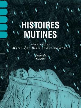 Marie-Ève Blais et Karine Rosso (dir), Histoires mutines, Montréal, Remue-Ménage, 2016, 162 p.