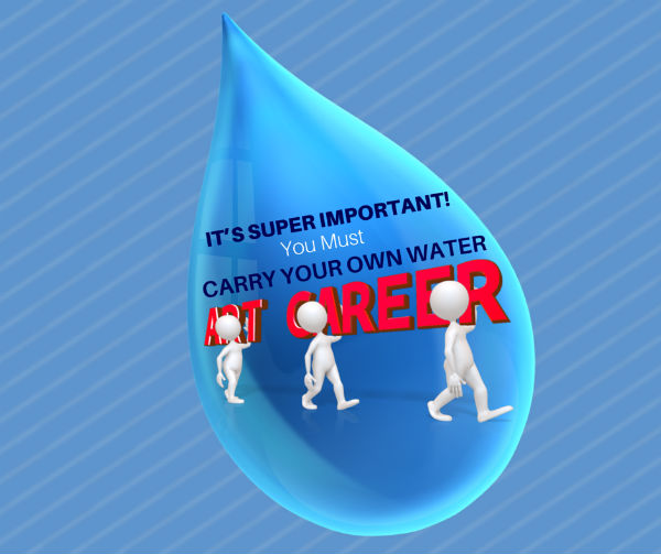 You Must Carry Your Water