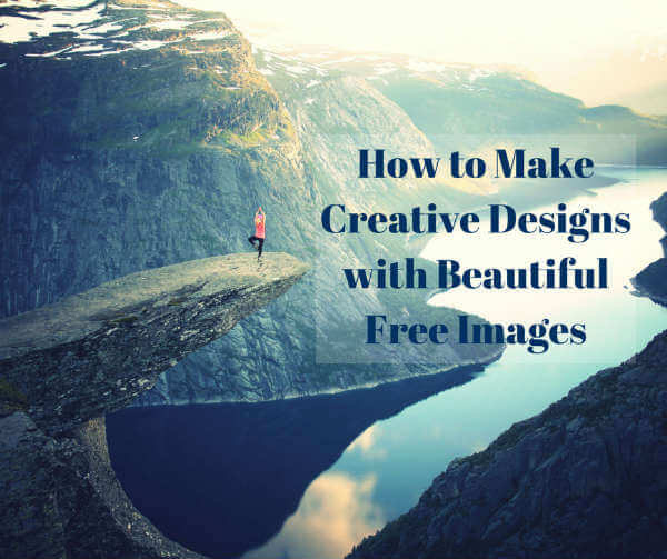 How to Make Creative Designs with Beautiful Free Images