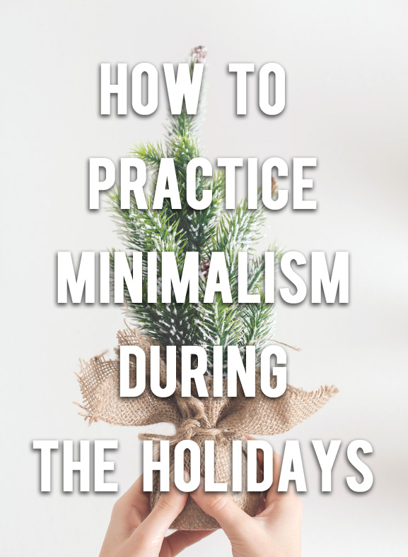 how to practice minimalism during the holidays | asmalllife.com