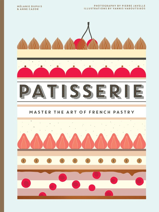 Patisserie: Master the Art of French Pastry by Mélanie Dupuis & Anne Cazor