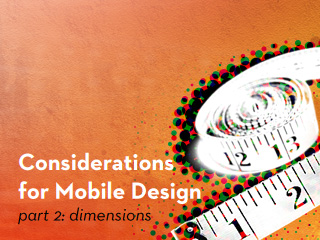 Considerations for Mobile Design: Dimensions