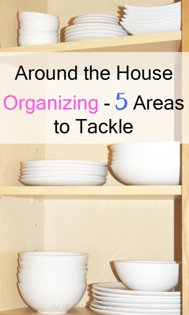 Around the House Organizing - 5 Areas to Tackle