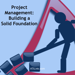 Project Management Building a Solid Foundation