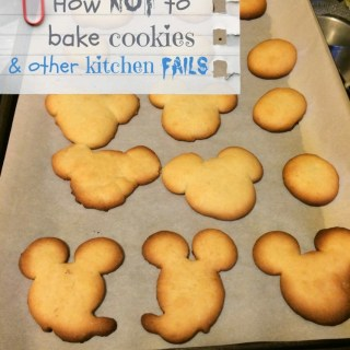 How Not To Bake Cookies & Other Kitchen Lessons Learned the Hard Way