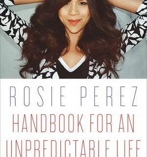 Rosie Perez Memoir: Handbook for an Unpredictable Life