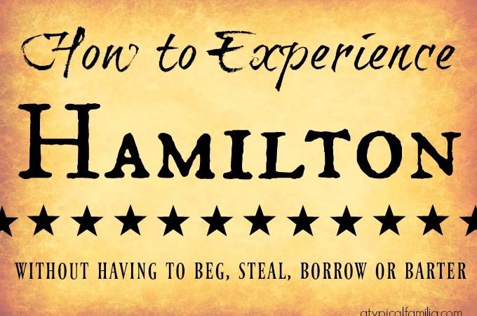 How to Experience Hamilton
