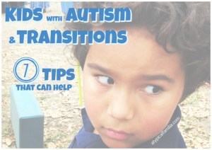 Kids with Autism and Transitions 7 Tips that Can Help via Atypical Familia by Lisa Quinones-Fontanez