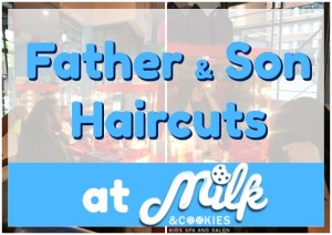 Father and Son Haircuts at Milk & Cookies Kids Spa Salon via Atypical Familia by Lisa Quinones-Fontanez